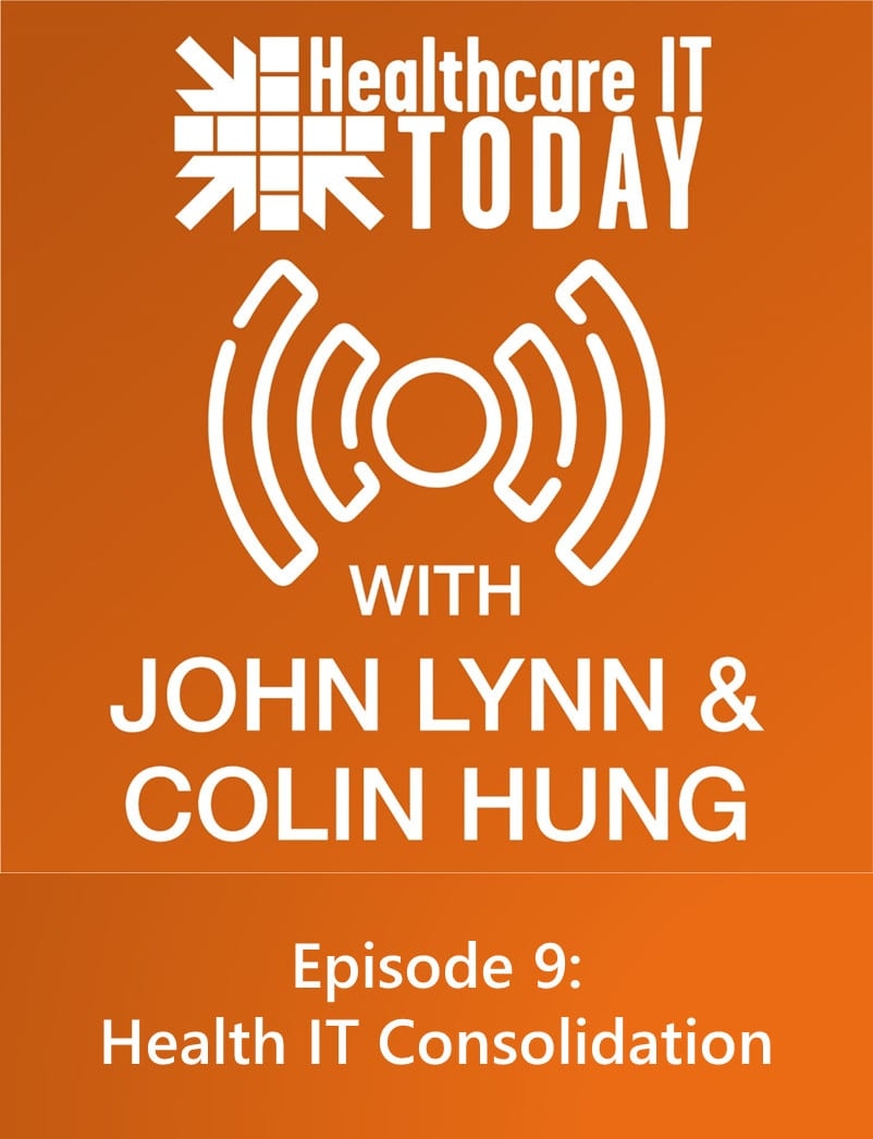 Health IT Consolidation – Healthcare IT Today Podcast Episode 9
