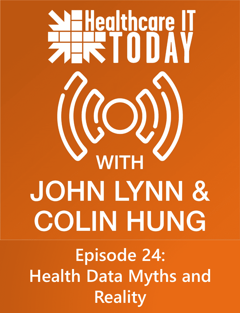 Health Data Myths and Reality – Healthcare IT Today Podcast Episode 24