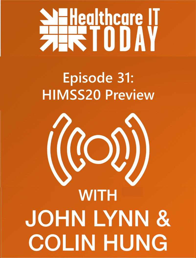 #HIMSS20 Preview – Healthcare IT Today Podcast Episode 31