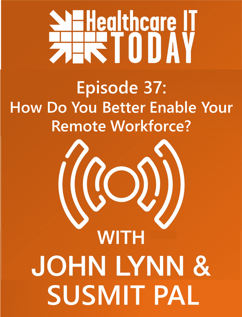 How Do You Better Enable Your Remote Workforce? – Healthcare IT Today Podcast Episode 37