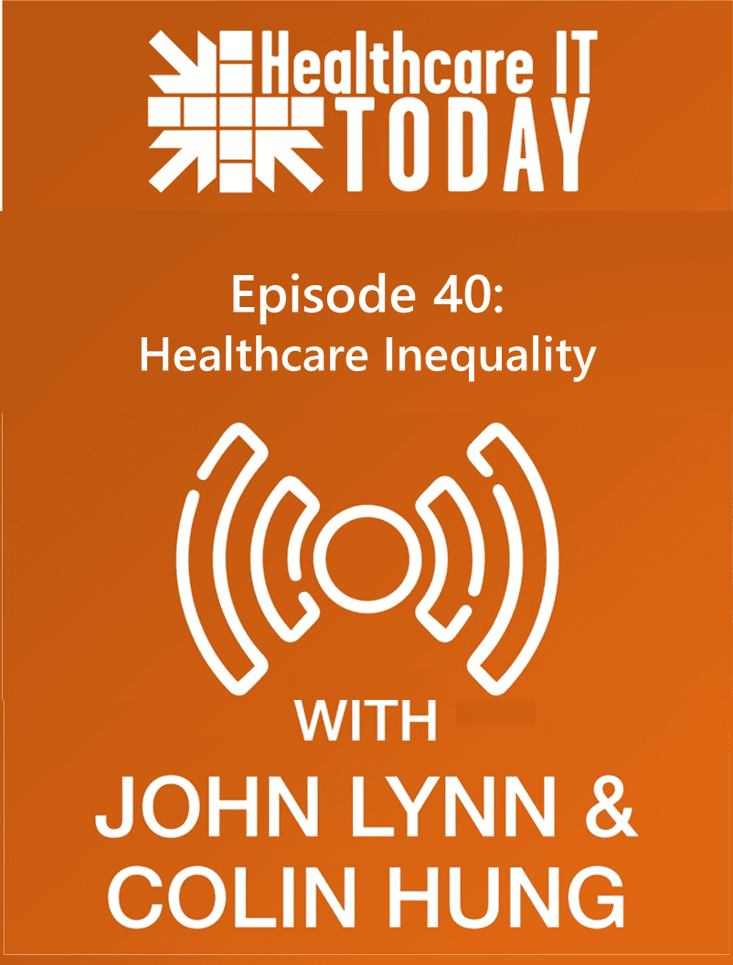 Healthcare Inequality – Healthcare IT Today Podcast Episode 40