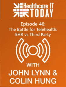The Battle for Telehealth: EHR vs Third Party – Healthcare IT Today Podcast Episode 46