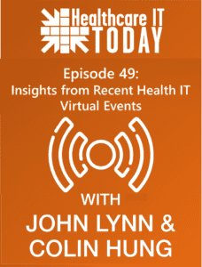 Insights from Recent Health IT Virtual Events – Healthcare IT Today Podcast Episode 49