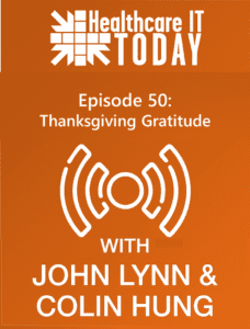 Thanksgiving Gratitude – Healthcare IT Today Podcast Episode 50