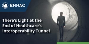 Are We At the End of the Healthcare Interoperability Tunnel?
