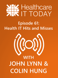 Health IT Hits and Misses – Healthcare IT Today Podcast Episode 61
